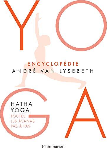 Encyclopédie Yoga. Hatha Yoga, toutes les âsanas pas à pas (BIEN-ETRE)