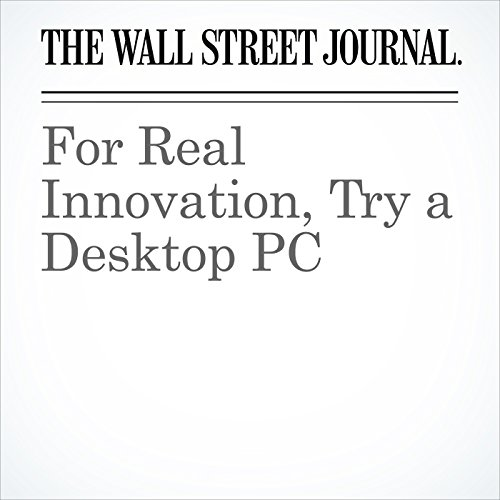 For Real Innovation, Try a Desktop PC copertina