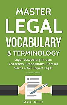 Master Legal Vocabulary & Terminology- Legal Vocabulary In Use: Contracts, Prepositions, Phrasal Verbs + 425 Expert Legal Documents & Templates by [Marc Roche, IDM Law]