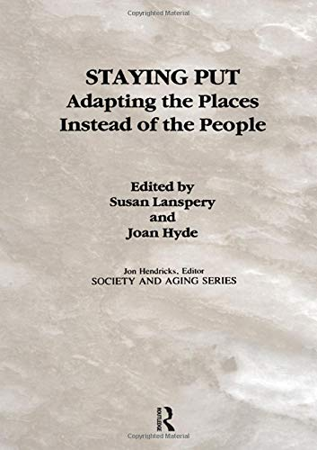 Staying Put: Adapting the Places Instead of the People (Society and Aging Series)