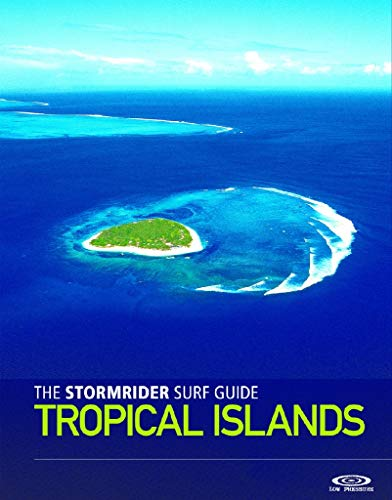 The Stormrider Surf Guide: Tropical Islands (Stormrider Surf Guides)