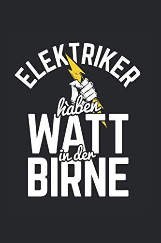 Elektriker Haben Watt In Der Birne: Elektriker Notizbuch, Elektrik Geschenkidee für den Elektroniker (Gepunktet, Dot Grid, 120 Seiten, ca. DIN A5)