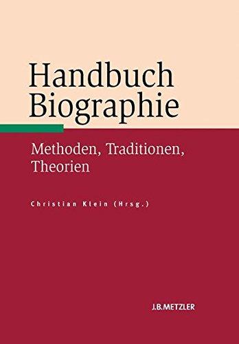 Handbuch Biographie: Methoden, Traditionen, Theorien (Fachbuch Metzler)