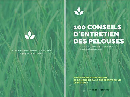 LIVRE 100 CONSEILS D'ENTRETIEN DES PELOUSES – Faites passer votre pelous: Guide pour réussir son gazon : L'herbe est définitivement plus verte en appliquant nos conseils | Conseils et Apprentissage
