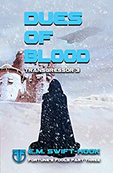 Dues of Blood: Transgressor Trilogy Book Three (Fortune's Fools 3) by [E M Swift-Hook]