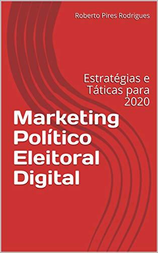 Marketing Político Eleitoral Digital: Estratégias e Táticas para 2020