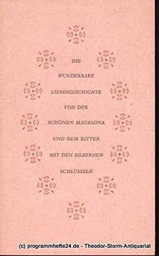 Die wunderbare Liebesgeschichte von der schönen Magelona und dem Ritter mit den silbernen Schüsseln