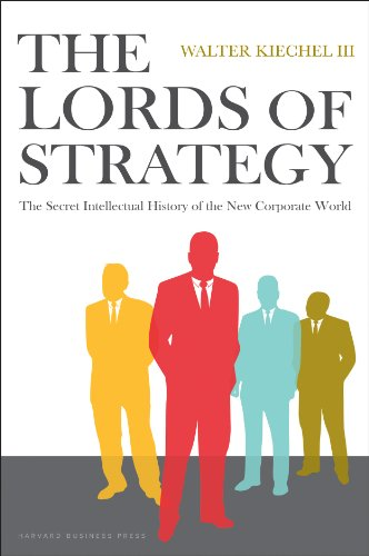 Compare Textbook Prices for Lords of Strategy: The Secret Intellectual History of the New Corporate World  ISBN 9781591397823 by Kiechel, Walter