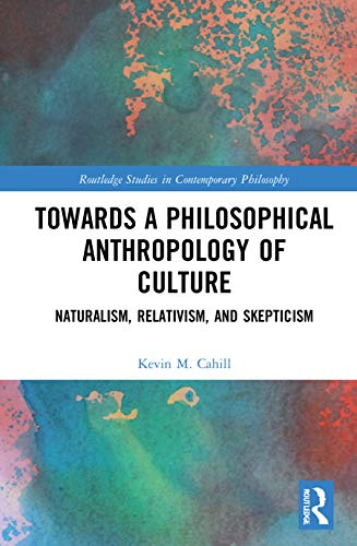 Compare Textbook Prices for Towards a Philosophical Anthropology of Culture: Naturalism, Relativism, and Skepticism Routledge Studies in Contemporary Philosophy 1 Edition ISBN 9780367637156 by Cahill, Kevin M.