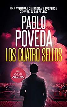 Los Cuatro Sellos: Una aventura de intriga y suspense de Gabriel Caballero (Series detective privado crimen y misterio nº 10) (Spanish Edition) by [Pablo Poveda]