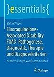 Fluoroquinolone-Associated Disability FQAD: Pathogenese, Diagnostik, Therapie und Diagnosekriterien: Nebenwirkungen von Fluorchinolonen (essentials) (German Edition)