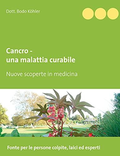 Cancro - una malattia curabile: Nuove scoperte in medicina (Italian Edition)