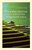 Yoga para Pessoas que não Estão para Fazer Yoga (Portuguese Edition)