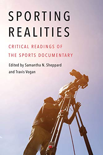 Amazon Com Sporting Realities Critical Readings Of The Sports Documentary Sports Media And Society Ebook Sheppard Samantha N Vogan Travis Kindle Store