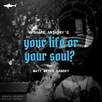 Your Life Or Your Soul? (feat. Matt Meyer Lansky)