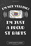 I'm Not Yelling I'm A Proud St Barts: St Barts Planner Calendar Journal Notebook Gift Plus Much More Gift For St Barts With there Heritage And Roots From Saint Barthelemy
