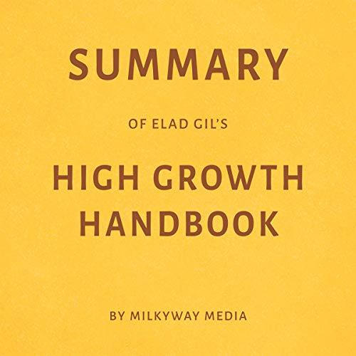 Summary of Elad Gil's High Growth Handbook by Milkyway Media audiobook cover art