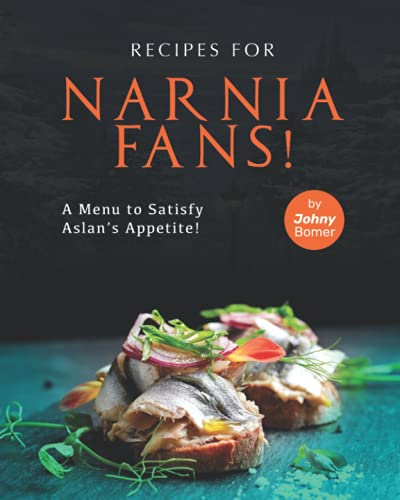 Recipes for Narnia Fans!: A Menu to Satisfy Aslan's Appetite!