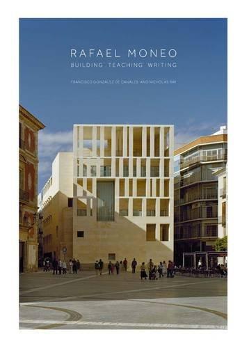 Rafael Moneo: Building, Teaching, Writing by Francisco Gonz¨¢lez De Can (2015-09-29)