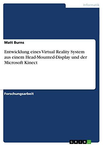 Entwicklung eines Virtual Reality System aus einem Head-Mounted-Display und der Microsoft Kinect (German Edition)