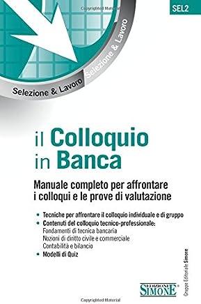 Il colloquio in banca. Manuale completo per affrontare i colloqui e le prove di valutazione