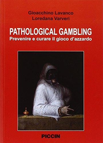Pathological gambling. Prevenire e curare il gioco d'azzardo