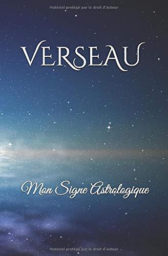 VERSEAU Mon Signe Astrologique: Carnet de notes - 100 pages - écriture, comptes, notes, liste, pensées, courses...