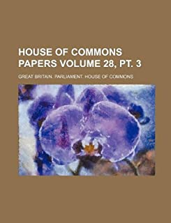 House of Commons Papers Volume 28, PT. 3