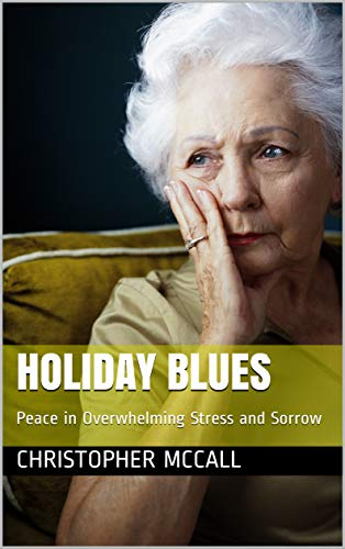 Holiday Blues: Peace in Overwhelming Stress and Sorrow (English Edition)