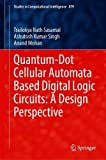 Quantum-dot Cellular Automata Based Digital Logic Circuits: A Design Perspective