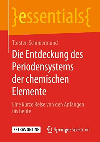 Die Entdeckung des Periodensystems der chemischen Elemente: Eine kurze Reise von den Anfängen bis heute (essentials)