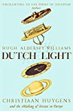 Dutch Light: Christiaan Huygens and the Making of...