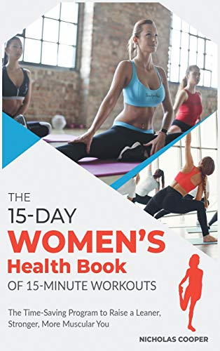 The 15-Day Women's Health Book of 15-Minute Workouts: The Time-Saving Program to Raise a Leaner, Stronger, More Muscular You (2) (Healthy Living)