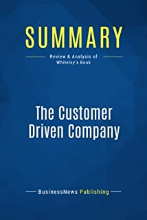 Summary: The Customer Driven Company: Review and Analysis of Whiteley's Book