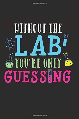 Without the Lab You're Only Guessing: Cool Animated Design For Medical Lab Team Professionals Notebook Composition Book Novelty Gift (6'x9') Dot Grid Notebook to write in