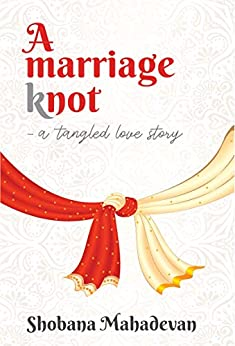 A Marriage Knot: a tangled love story by [Shobana Mahadevan]