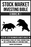 Stock Market Investing Bible: Step-By-Step Beginners Guide To Invest In S&P 500 Growth Stocks, Nft Stocks, Dividend Stocks, Reit-S, Options, Bonds, Etf-S And Index Funds 6 Books In 1