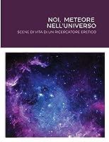 Noi, Meteore Nell'universo