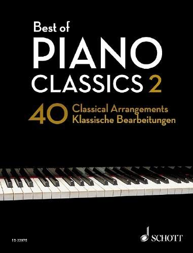 Best of Piano Classics 2: 40 Classical Arrangements of Famous Classical Masterpieces. Klavier. (Best of Classics)