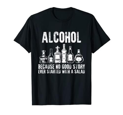Alcohol porque no hay buenas historias comenzaron con la bebida de ensalada Camiseta