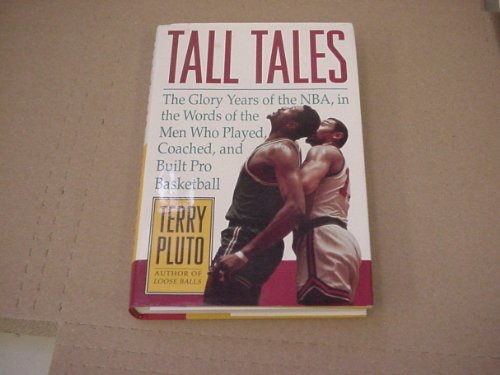 Tall Tales: The Glory Years of the Nba, in Words of the Men Who Played, Coached, and Built Pro Basketball