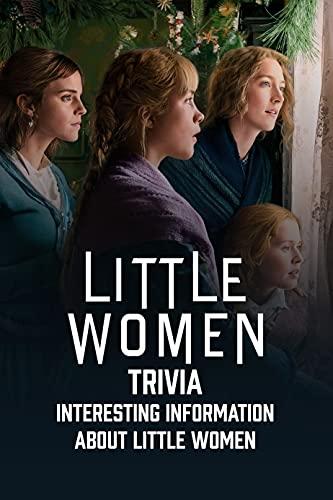 Little Women Trivia: Interesting Information About Little Women: How Well Do You Know About Little Women Movie? (English Edition)