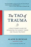 The Tao of Trauma: A Practitioner's Guide for Integrating Five Element Theory and Trauma Treatment