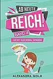 Ab heute reich!: Band 4 Nicht kleckern