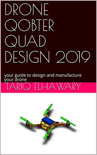 DRONE QOBTER QUAD DESIGN 2019: your guide to design and manufacture your drone (English Edition)
