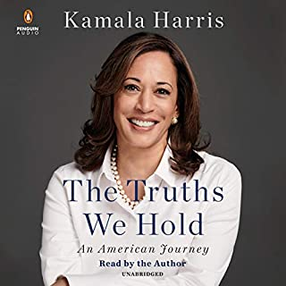 The Truths We Hold     An American Journey              Written by:                                                                                                                                 Kamala Harris                               Narrated by:                                                                                                                                 Kamala Harris                      Length: 9 hrs and 26 mins     10 ratings     Overall 4.6