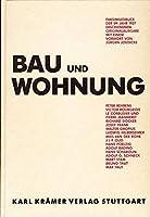 """Bau und Wohnung: Die Bauten der Weissenhofsiedlung in Stuttgart errichtet 1927 nach Vorschlaegen des Deutschen Werkbundes im Auftrag der Stadt Stuttgart und im Rahmen der Werkbundausstellung """"Die Wohnung"""""""