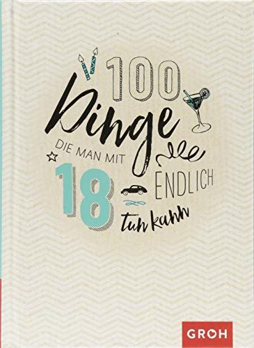 100 Dinge, die man mit 18 endlich tun kann
