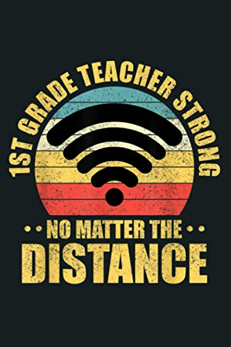 1St Grade Teacher Strong No Matter The Distance Retro Wifi: notebook, notebook journal beautiful , simple, impressive,size 6x9 inches, 114 paperback pages