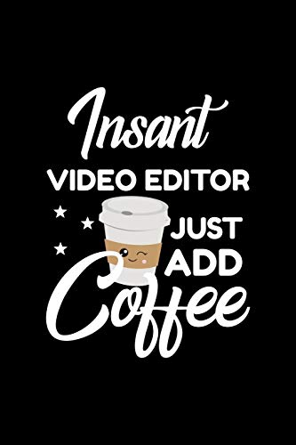 Insant Video Editor Just Add Coffee: Funny Notebook for Video Editor | Funny Christmas Gift Idea for Video Editor | Video Editor Journal | 100 pages 6x9 inches